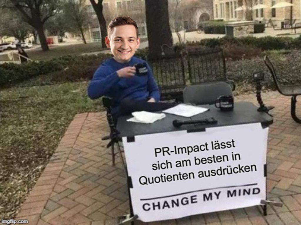 PR-Impact lässt sich am besten in Quotienten abbilden. Change my mind! Meme